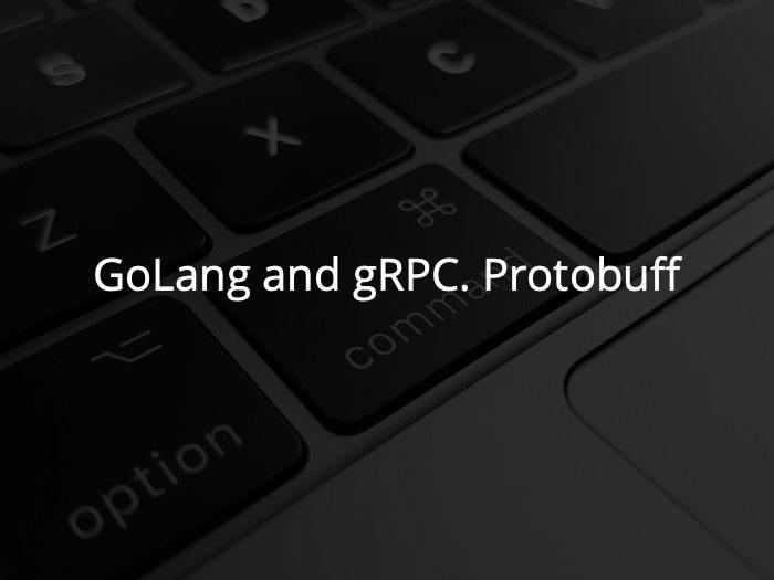 GoLang and gRPC. Protobuff